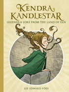 Kendra Kandlestar: Legends & Lore from the Land of Een by Lee Edward Födi