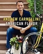American Flavor by Andrew Carmellini