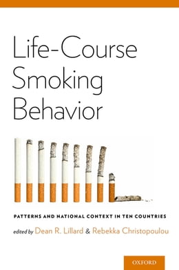 Book Life-Course Smoking Behavior: Patterns and National Context in Ten Countries by Dean R. Lillard