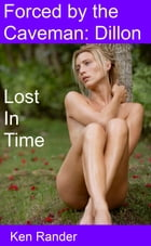 Forced by the Caveman: Dillon - Lost in Time by Ken Rander