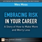 Embracing Risk in Your Career: A Story of How to Make More and Worry Less by Wes Moss