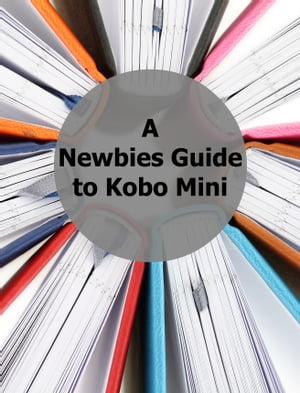 A Newbies Guide to Kobo Mini The Unofficial Guide