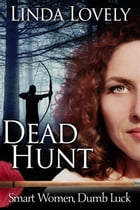 Dead Hunt: Smart Women, Dumb Luck, #2 by Linda Lovely