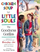 Chicken Soup for Little Souls: The Goodness Gorillas by Jack Canfield