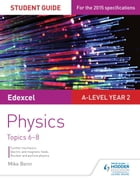 Edexcel A-level Physics Student Guide 3: Topics 6-8 by Mike Benn