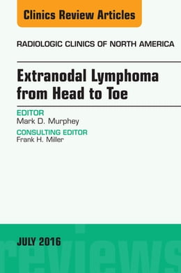 Book Extranodal Lymphoma from Head to Toe, An Issue of Radiologic Clinics of North America, E-Book by Mark D. Murphey, MD