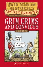 Grim Crims and Convicts: 1788–1820 by Jackie French