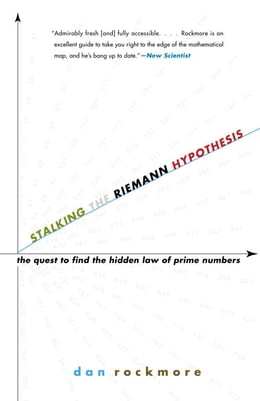 Book Stalking the Riemann Hypothesis: The Quest to Find the Hidden Law of Prime Numbers by Dan Rockmore