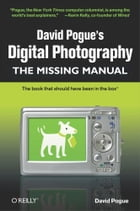 David Pogue's Digital Photography: The Missing Manual: The Missing Manual by David Pogue