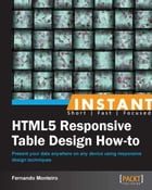 Instant HTML5 Responsive Table Design How-to by Fernando Monteiro