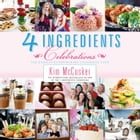 4 Ingredients Celebrations by Kim McCosker