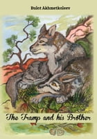 The Tramp and his Brother: Steppe's tale for adults and children by Bulat Akhmetkaleev