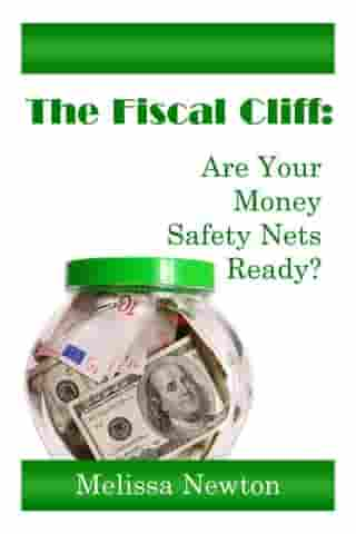 The Fiscal Cliff: Are Your Money Safety Nets Ready? by Melissa Newton