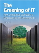 The Greening of IT: How Companies Can Make a Difference for the Environment by John Lamb