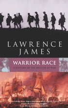 Warrior Race: A History of the British at War by Lawrence James