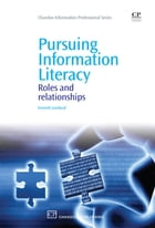 Pursuing Information Literacy: Roles And Relationships by Emmett Lombard