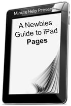 A Newbies Guide to iPad Pages (iOS 6 Update) by Minute Help Guides