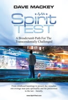 Spirit Test, A Breadcrumb Path for the Transcendentally Challenged by Dave Mackey