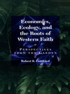 Economics, Ecology, and the Roots of Western Faith: Perspectives from the Garden