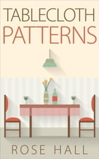 Tablecloth Patterns by Rose Hall