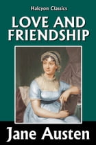 Love and Friendship and Other Early Works by Jane Austen by Jane Austen
