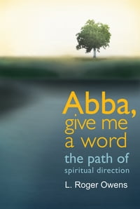 Abba, Give Me a Word: The Path of Spiritual Direction: The Path of Spiritual Direction