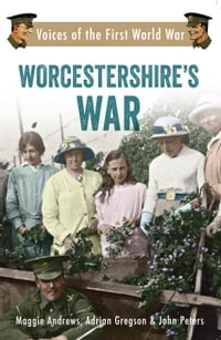 Worcestershire's War: Voices of the First World War