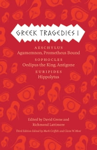 Greek Tragedies 1: Aeschylus: Agamemnon, Prometheus Bound; Sophocles: Oedipus the King, Antigone…