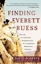 Finding Everett Ruess: The Life and Unsolved Disappearance of a Legendary Wilderness Explorer by David Roberts