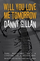 Will You Love Me Tomorrow by Danny Gillan