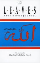 Leaves From A Sufi Journal: With A Foreword By Shaykh Fadhlalla Haeri by Shaykh Fadhlalla Haeri