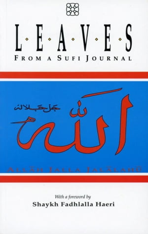 Leaves From A Sufi Journal With A Foreword By Shaykh Fadhlalla Haeri