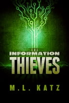 The Information Thieves by M.L. Katz
