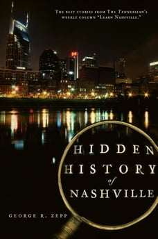 "Hidden History of Nashville: The Best Stories From The Tennessean's Weekly Column ""Learn Nashville"""