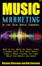 Music Marketing in the New Music Economy by Michael Silverman