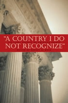 Country I Do Not Recognize: The Legal Assault on American Values