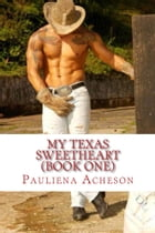 My Texas Sweetheart: Book One by Pauliena Acheson