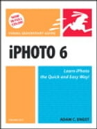 iPhoto 6 for Mac OS X: Visual QuickStart Guide by Adam Engst