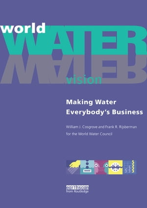 World Water Vision Making Water Everybody's Business