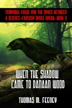 When The Shadow Came To Danaan Wood by Thomas M. Feeney
