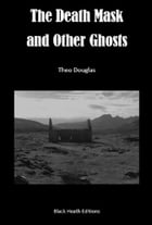The Death Mask and Other Ghosts by Theo Douglas