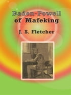 Baden-Powell of Mafeking by J. S. Fletcher