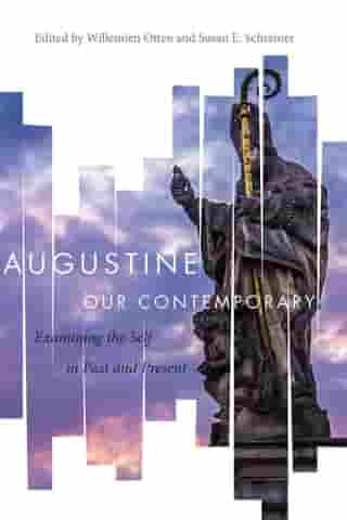 Augustine Our Contemporary: Examining the Self in Past and Present