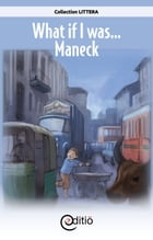 What if I was…Maneck: What if I was... by Annick Loupias