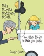 Molly McDougal Montgomery McGrath and Other Stories to Make You Laugh: n/a