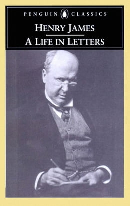 Book Henry James: A Life in Letters by James Henry