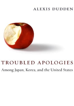 Book Troubled Apologies Among Japan, Korea, and the United States by Alexis Dudden