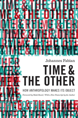 Time and the Other How Anthropology Makes Its Object