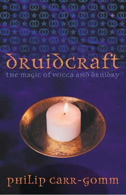Book Druidcraft: The Magic of Wicca and Druidry by Philip Carr-Gomm
