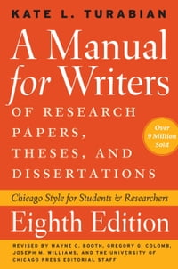 A Manual for Writers of Research Papers, Theses, and Dissertations, Eighth Edition: Chicago Style…